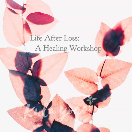 CANCELED: Life After Loss: A Healing Workshop