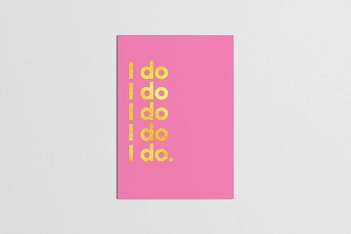 I do, I do, I do, I do, I do