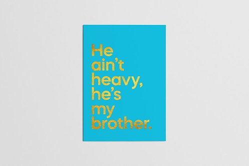 He ain't heavy, he's my brother.