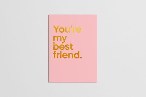 You're my best friend.