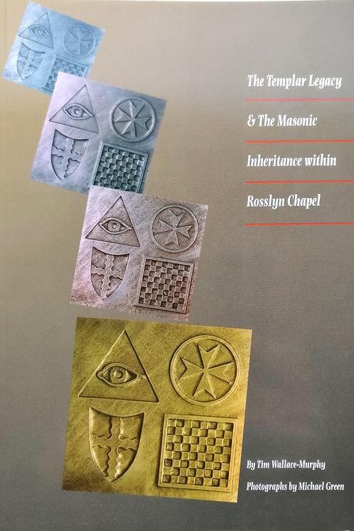The Templar Legacy & The Masonic Inheritance within Rosslyn Chapel