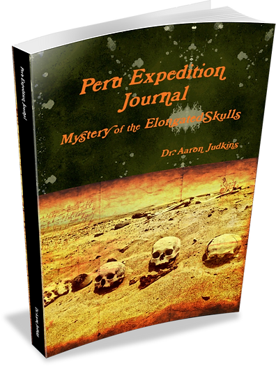 Mystery of the Elongated Skulls: Peru Expediton Journal by Aaron Judkins