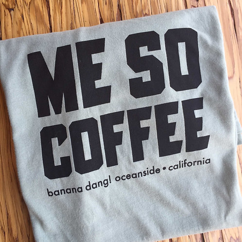 Me So Coffee Tee (2 colors)