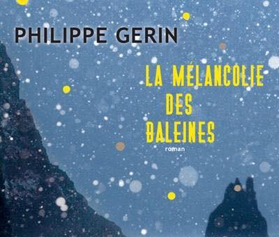 La mélancolie des baleiness de Philippe Gerin