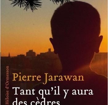Tant qu'il y aura des cèdres de Pierre Jarawan