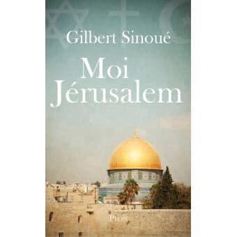 Moi Jérusalem de Gilbert Sinoué