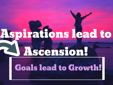 Aspiration leads to Ascension!