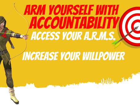 Arm yourself with Accountability! Access your Arms! Increase Your Will Power!