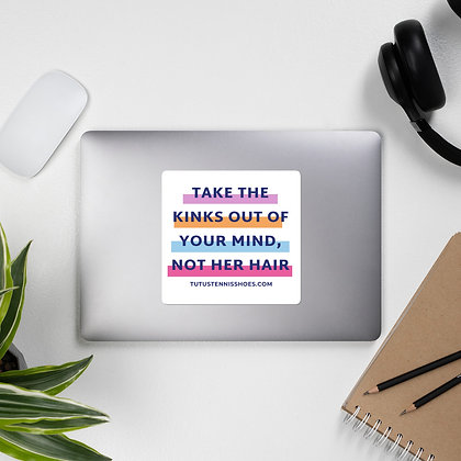 Take the Kinks Out of Your Mind sticker
