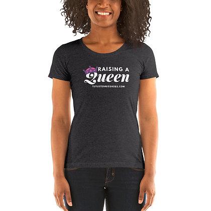 Raising a Queen Ladies' short sleeve t-shirt