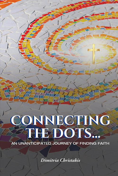 Connecting the Dots...: An Unanticipated Journey of Finding Faith