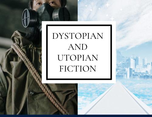 Dystopian and Utopian Fiction