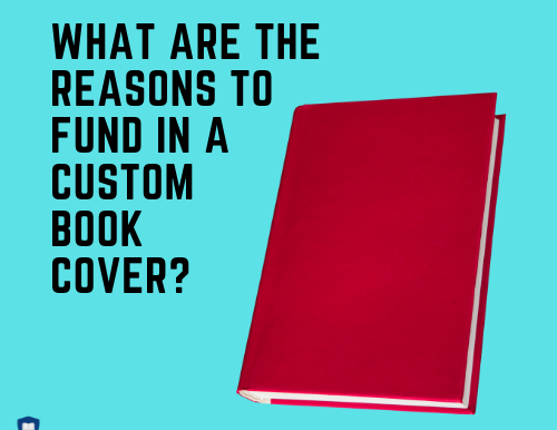 What are the Reasons to Fund In A Custom Book Cover?