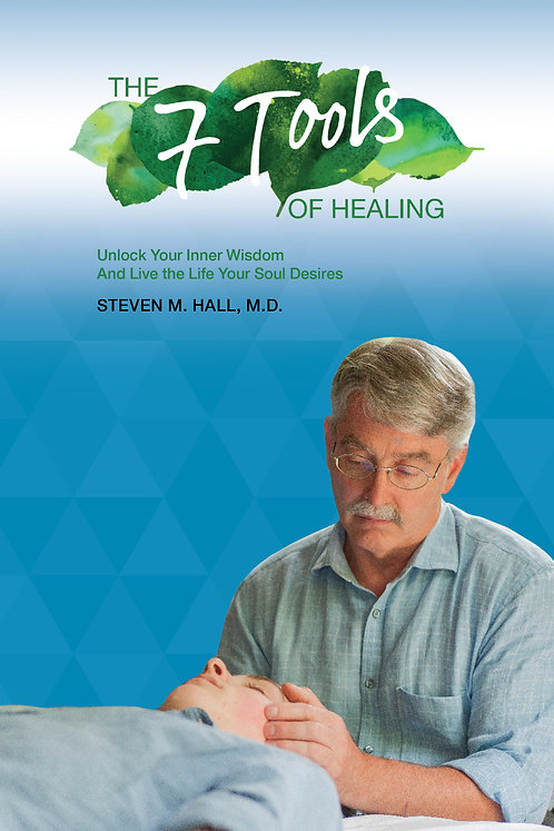 The Seven Tools of Healing: Unlock Your Inner Wisdom And Live the Life Your Soul