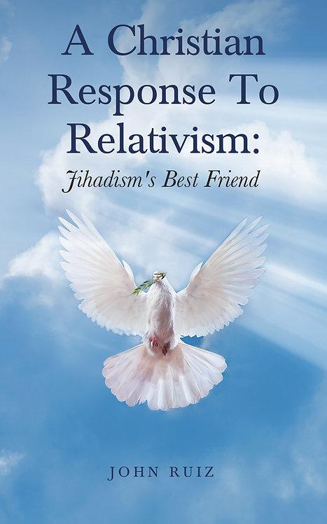 A Christian Response To Relativism:  Jihadism's Best Friend
