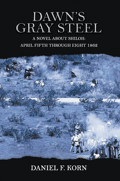 Dawns Gray Steel: A Novel About Shiloh: April Fifth Throught 1862