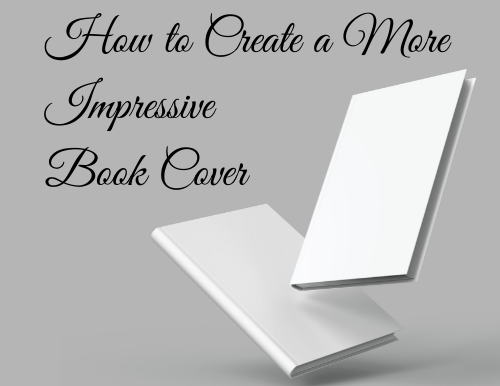 How to Create a More Impressive Book Cover