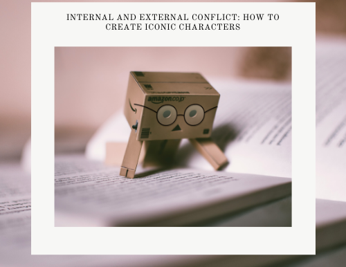 Internal and External Conflict: How to Create Iconic Characters