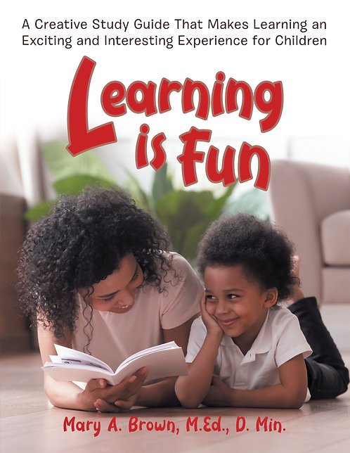 Learning Is Fun: A Creative Study Guide That Makes Learning an Exciting and Inte