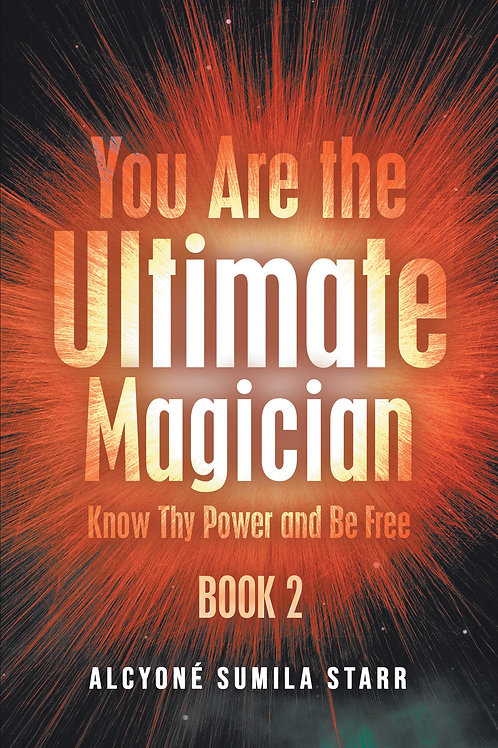 You are the Ultimate Magician: Know Thy Power and Be Free