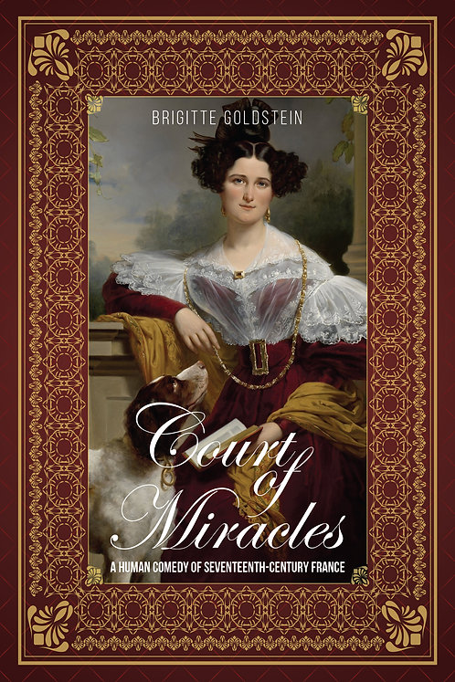 Court of Miracles: A Human Comedy of Seventeenth-Century France