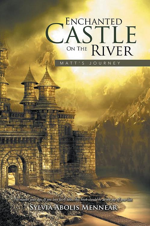 Enchanted Castle on the River: Matt's Journey