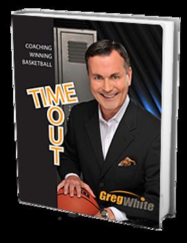 Greg White: Time Out Coaching Winning Basketball