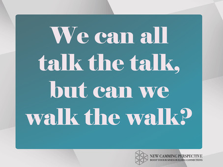 We can all talk the talk, but can we walk the walk?