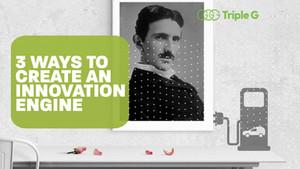 Three Ways to Create an Innovation Engine