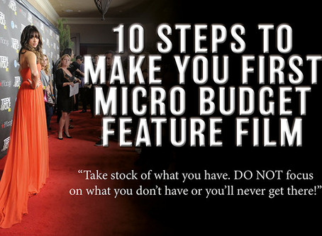 10 STEPS TO MAKE YOUR FIRST MICRO BUDGET FEATURE FILM