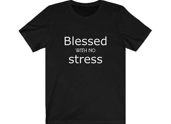 Blessed with No Stress T-shirt
