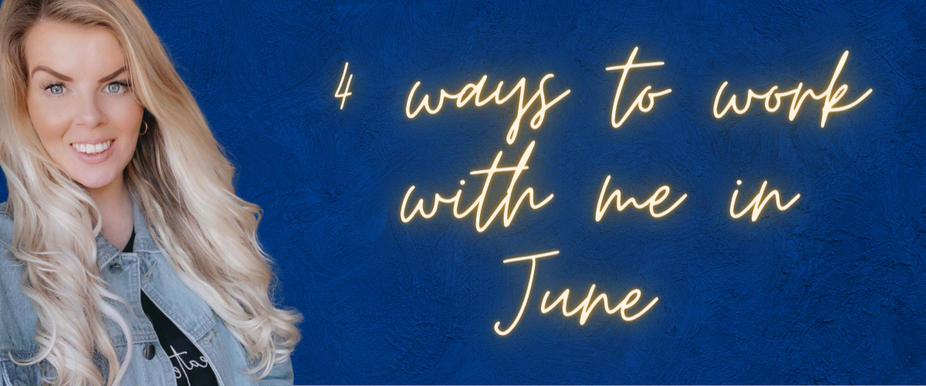 How you can work with me in June...