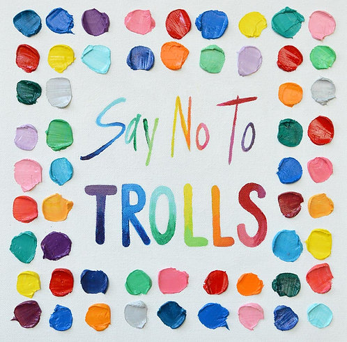 "Say No to Trolls, 12""x12"""