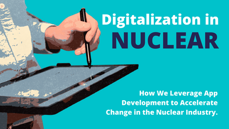 How We Leverage App Development to Accelerate Change in the Nuclear Industry