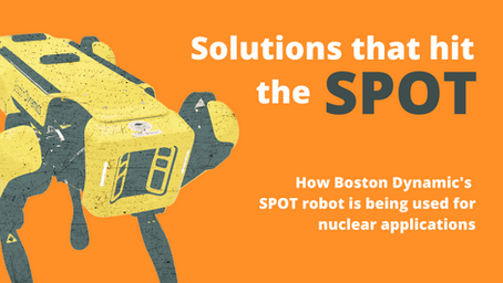 How Boston Dynamic's SPOT Robot is being used for Nuclear Applications