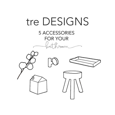 tre Tips - 5 Accessories for Your Bath