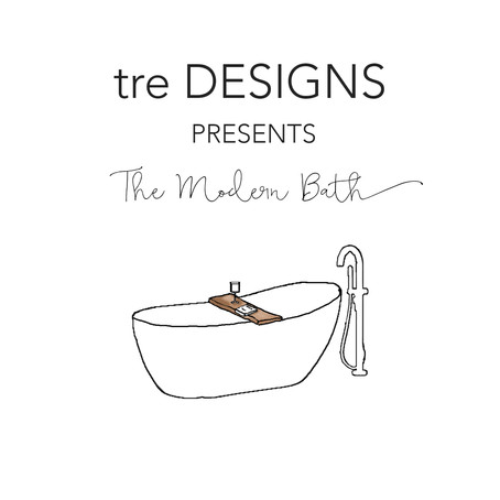 tre Designs Presents - The Modern Bath