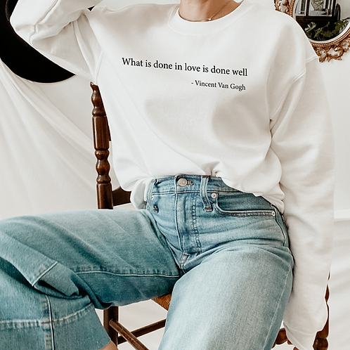 """What is done in love is done well"" Van Gogh Quote Sweatshirt"