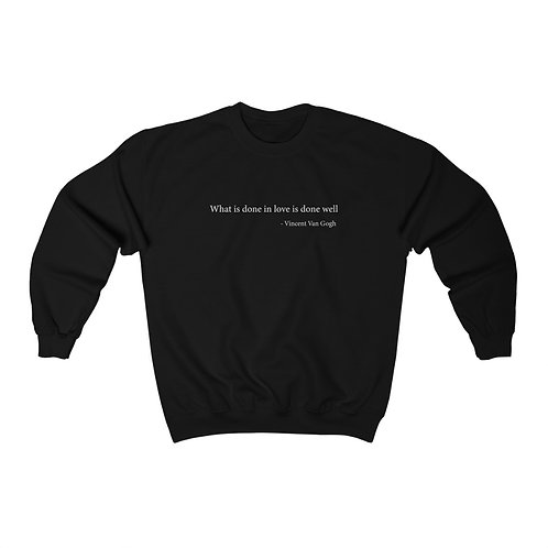 """""""What is done in love is done well"""" Van Gogh Quote Sweatshirt"""