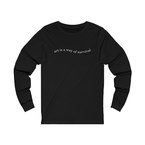 Art is a way of survival Quote Long Sleeve Tee