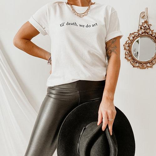Til' death, we do art Quote Tshirt- Art Aesthetic Clothing