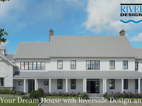 Build Your Dream House with Riverside Design and Build