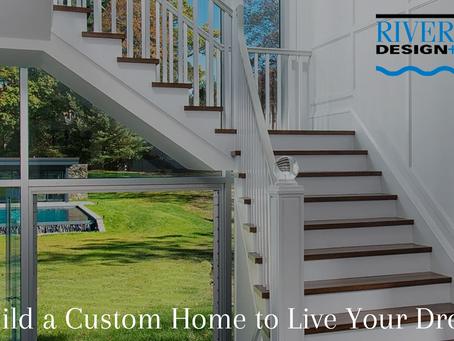 Build a Custom Home to Live Your Dream
