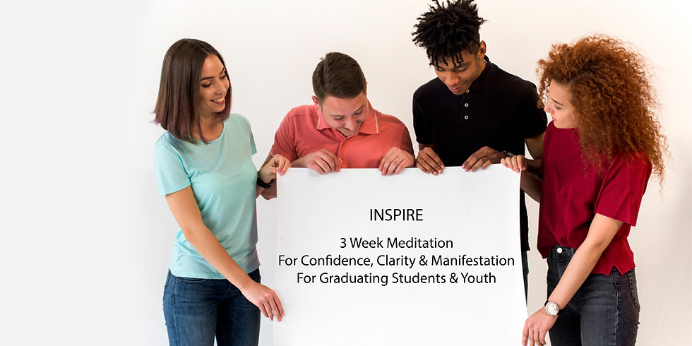 INSPIRE - 3 Week Meditation For Confidence, Clarity & Manifestation For Graduating Students & Youth - 5:30PM - 6:30PMIST