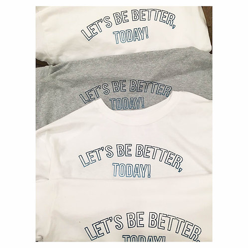 """Let's Be Better, Today!"" T-Shirt"