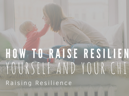 How to Raise Resilience in Yourself and Your Children
