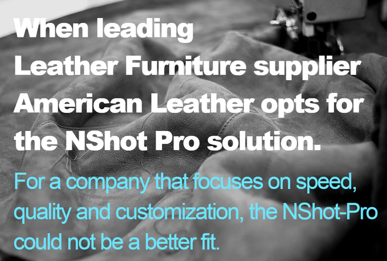 """When leading leather furniture supplier American Leather opts for the NShot-Pro solution. """"For"""