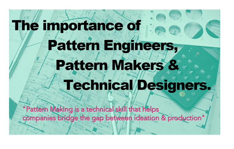 The Importance of Pattern Makers, Technical Designers and Engineers.