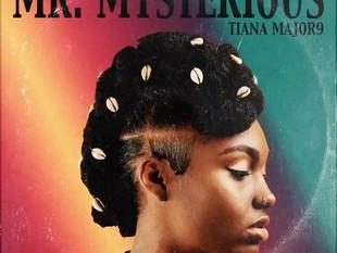 NEW MUSIC: TIANA MAJOR 9 - 'MR. MYSTERIOUS'