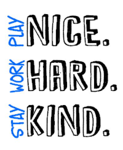 K27- Play nice, work hard, stay kind